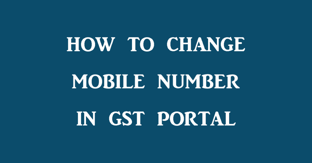 how to change mobile number in gst portal